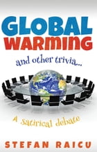 Global Warming and Other Trivia: A Satirical Debate by Stefan Raicu