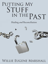 Putting My Stuff in the Past: Healing and Reconciliation