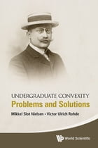 Undergraduate Convexity: Problems and Solutions by Mikkel Slot Nielsen
