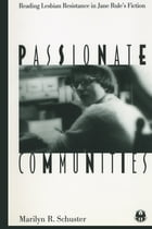 Passionate Communities: Reading Lesbian Resistance in Jane Rule's Fiction by Marilyn R. Schuster