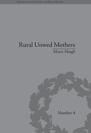 Rural Unwed Mothers An American Experience,  1870-1950