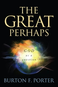 The Great Perhaps: God as a Question