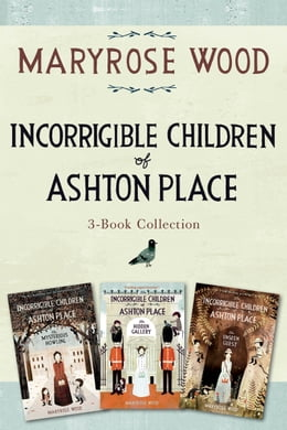 Book Incorrigible Children of Ashton Place 3-Book Collection: Book I, Book II, Book III by Maryrose Wood
