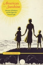 American Sunshine: Diseases of Darkness and the Quest for Natural Light by Daniel Freund