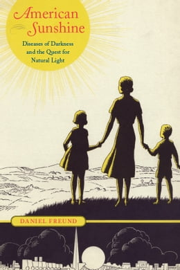 Book American Sunshine: Diseases of Darkness and the Quest for Natural Light by Daniel Freund