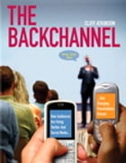The Backchannel: How Audiences are Using Twitter and Social Media and Changing Presentations Forever by Cliff Atkinson