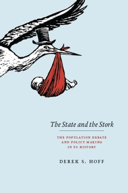 Book The State and the Stork: The Population Debate and Policy Making in US History by Derek S. Hoff