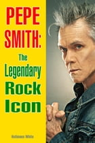 Pepe Smith: The Legendary Rock Icon by Hellmans White