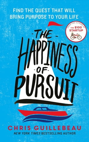 The Happiness of Pursuit Find the Quest that will Bring Purpose to Your Life
