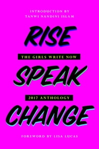 Rise Speak Change: The 2017 Girls Write Now Anthology