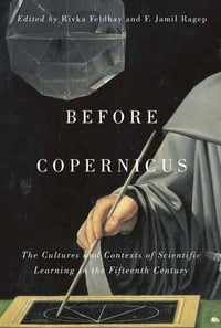 Before Copernicus: The Cultures and Contexts of Scientific Learning in the Fifteenth Century
