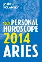 Aries 2014: Your Personal Horoscope by Joseph Polansky