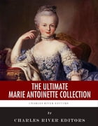 The Ultimate Marie Antoinette Collection by Charles River Editors