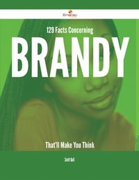 129 Facts Concerning Brandy That'll Make You Think