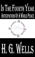 In The Fourth Year - Anticipations of a World Peace (1918) by H.G. Wells