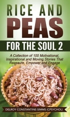 Rice and Peas For The Soul 2: A Collection of 100 Motivational, Inspirational and Moving Stories That Reassure, Empower and Engage by Delroy Constantine-Simms
