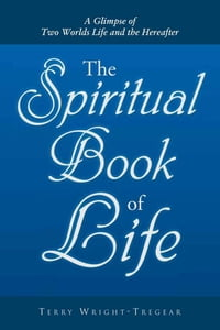 The Spiritual Book of Life: A Glimpse of Two Worlds Life and the Hereafter