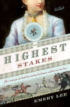 The Highest Stakes: He's racing to win back his country, his fortune and his one true love by Emery Lee