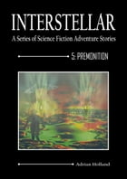INTERSTELLAR - A Series of Science Fiction Adventure Stories: 5:Premonition by Adrian Holland