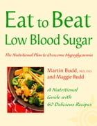 Low Blood Sugar: The Nutritional Plan to Overcome Hypoglycaemia, with 60 Recipes (Eat to Beat) by Martin Budd