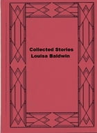 Collected Stories Louisa Baldwin by Louisa Baldwin