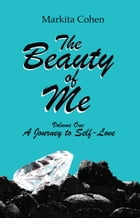 The Beauty of Me: A Journey to Self-Love by Markita Cohen