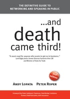 And Death Came Third!: The Definitive Guide to Networking and Speaking in Public by Andy Lopata