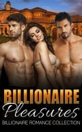 Billionaire Pleasures (Billionaire Romance Collection) e8bed4be-440b-408d-bf6e-c397c4340f88