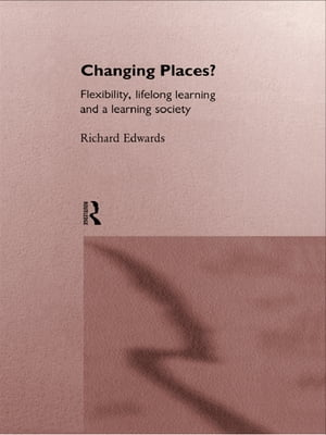 Changing Places? Flexibility,  Lifelong Learning and a Learning Society