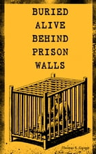 BURIED ALIVE BEHIND PRISON WALLS: The Inside Story of Jackson State Prison from the Eyes of a Former Slave Who Was Punished for Killin by Thomas S. Gaines