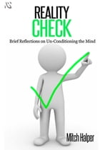 Reality Check: Brief Reflections on Un-Conditioning the Mind by Mitch Halper