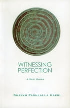 Witnessing Perfection: A Sufi Guide by Shaykh Fadhlalla Haeri