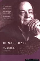 The Old Life by Donald Hall