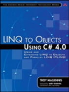 LINQ to Objects Using C# 4.0: Using and Extending LINQ to Objects and Parallel LINQ (PLINQ) by Troy Magennis