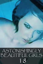 Astonishingly Beautiful Girls Volume 18 - A sexy photo book by Mandy Tolstag