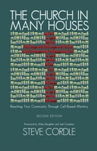 The Church In Many Houses: Reaching Your Community Through Cell-based Ministry by Steve Cordle