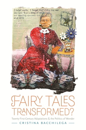 Fairy Tales Transformed? Twenty-First-Century Adaptations and the Politics of Wonder