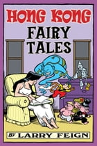 Hong Kong Fairy Tales: Classic Tales and Legends Told the Hong Kong Way by Larry Feign