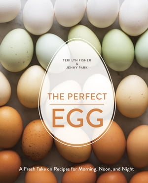 The Perfect Egg A Fresh Take on Recipes for Morning,  Noon,  and Night
