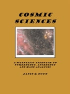 Cosmic Sciences: A Scientific Approach to Numerology, Astrology & Hand Analysis by Janis K. Butt
