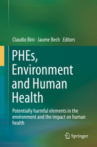 PHEs, Environment and Human Health: Potentially harmful elements in the environment and the impact…