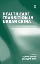 Health Care Transition in Urban China by Shenglan Tang