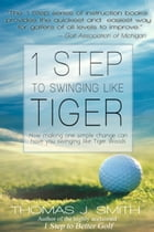1 Step to Swinging Like Tiger by Thomas J. Smith