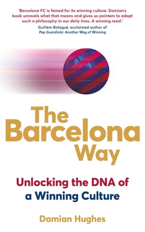 The Barcelona Way Unlocking the DNA of a Winning Culture