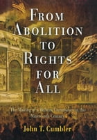 From Abolition to Rights for All: The Making of a Reform Community in the Nineteenth Century by John T. Cumbler