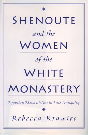 Shenoute and the Women of the White Monastery Egyptian Monasticism in Late Antiquity