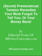 (Secret) Premenstrual Tension Remedies Your Mom Forgot To Tell You- Or Your Money Back! by Editorial Team Of MPowerUniversity.com