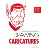 The Practical Guide to Drawing Caricatures: [Artist's Workbook] by Peter Gray