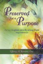 Preserved for a Purpose by Tiffany N. Romine