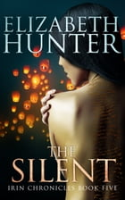 The Silent: Irin Chronicles Book Five by Elizabeth Hunter